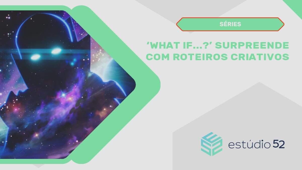 'What If…?' surpreende com roteiros criativos e mostra nova rota para o MCU